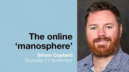 "Understanding the online ""Manosphere"" -- Simon Copland"