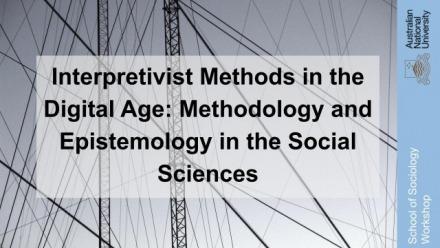 Interpretivist Methods in the Digital Age: Methodology and Epistemology in the Social Sciences